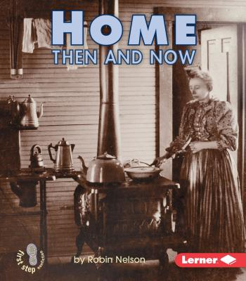Home Then and Now (First Step Nonfiction -- Then and Now) Cover Image