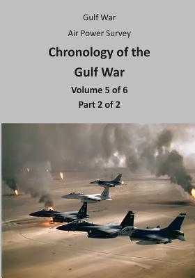 Gulf War Air Power Survey: Chronology of the Gulf War (Volume 5 of 6 Part 2 of 2) Cover Image