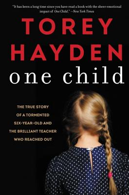 One Child: The True Story of a Tormented Six-Year-Old and the Brilliant Teacher Who Reached Out Cover Image