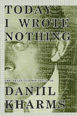 Today I Wrote Nothing: The Selected Writing of Daniil Kharms Cover Image