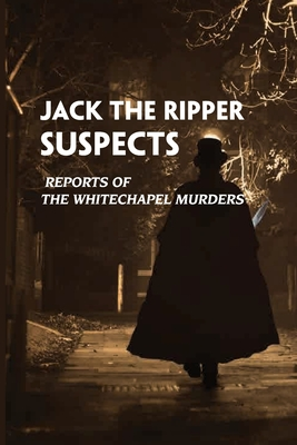 Jack The Ripper Suspects: Reports Of The Whitechapel Murders: Types Of Violence Cover Image