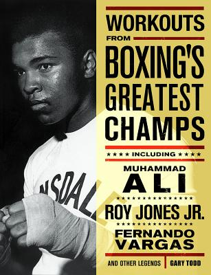 Workouts from Boxing's Greatest Champs: Incluing Muhammad Ali, Roy Jones Jr., Fernando Vargas, and Other Legends Cover Image