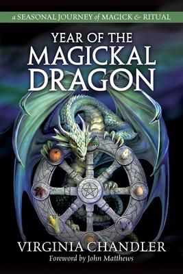 Year of the Magickal Dragon: A Seasonal Journey of Magick & Ritual Cover Image