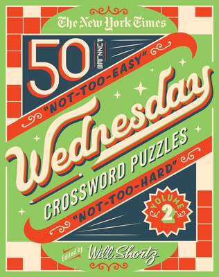 The New York Times Wednesday Crossword Puzzles Volume 2: 50 Not-Too-Easy, Not-Too-Hard Crossword Puzzles Cover Image