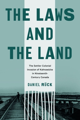 The Laws and the Land: The Settler Colonial Invasion of Kahnawà:ke in Nineteenth-Century Canada (Law and Society) Cover Image