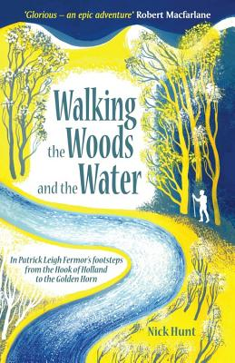 Walking the Woods and the Water: In Patrick Leigh Fermor's footsteps from the Hook of Holland to the Golden Horn Cover Image