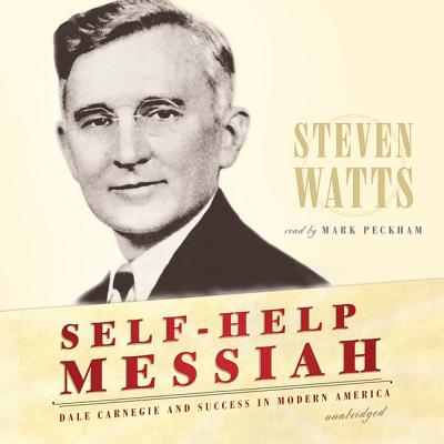 Self-Help Messiah Lib/E: Dale Carnegie and Success in Modern America Cover Image