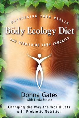 The Body Ecology Diet: Recovering Your Health and Rebuilding Your Immunity Cover Image