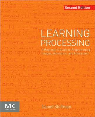 Learning Processing: A Beginner's Guide to Programming Images, Animation, and Interaction Cover Image
