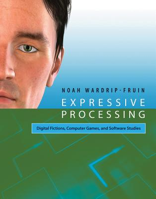 Expressive Processing: Digital Fictions, Computer Games, and Software Studies Cover Image