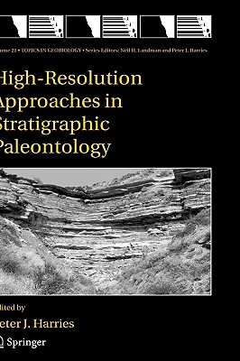 High-Resolution Approaches in Stratigraphic Paleontology (Topics in Geobiology #21) Cover Image