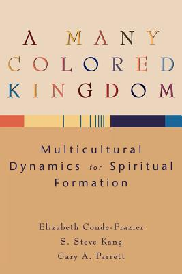 A Many Colored Kingdom: Multicultural Dynamics for Spiritual Formation Cover Image