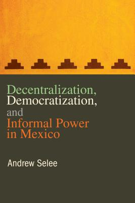Decentralization, Democratization, and Informal Power in Mexico Cover