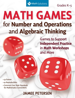 Math Games for Number and Operations and Algebraic Thinking: Games to Support Independent Practice in Math Workshops and More, Grades K-5 Cover Image