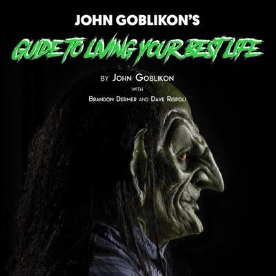John Goblikon's Guide to Living Your Best Life Lib/E Cover Image