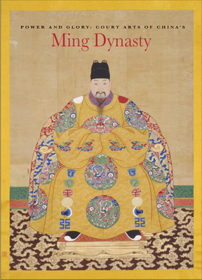 Power and Glory: Court Arts of China's Ming Dynasty Cover Image