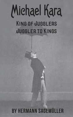 Michael Kara: King of the Jugglers - Juggler to Kings Cover Image