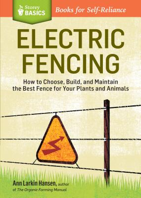 Electric Fencing: How to Choose, Build, and Maintain the Best Fence for Your Plants and Animals. a Storey Basics(r) Title Cover Image