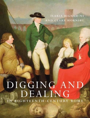 Digging and Dealing in Eighteenth-Century Rome: Volumes 1 and 2 Cover Image