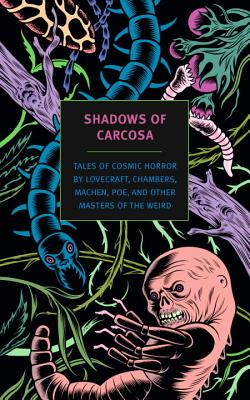 Shadows of Carcosa: Tales of Cosmic Horror by Lovecraft, Chambers, Machen, Poe, and Other Masters of the Weird Cover Image