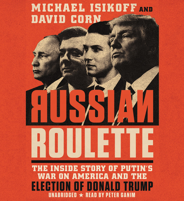 Russian Roulette Lib/E: The Inside Story of Putin's War on America and the Election of Donald Trump Cover Image