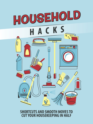 Household Hacks: Shortcuts and Smooth Moves to Cut Your Housekeeping in Half Cover Image