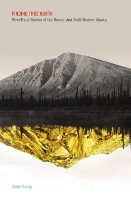Finding True North: First-Hand Stories of the Booms that Built Modern Alaska Cover Image