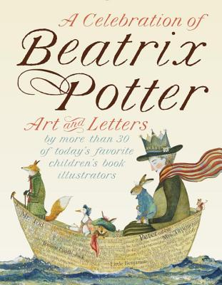 A Celebration of Beatrix Potter: Art and letters by more than 30 of today's favorite children's book illustrators Cover Image