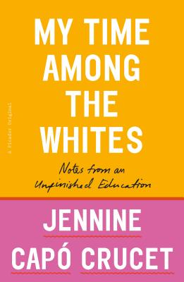 My Time Among the Whites: Notes from an Unfinished Education Cover Image