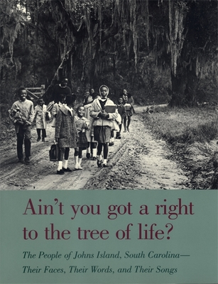 Ain't You Got a Right to the Tree of Life?: The People of Johns Island South Carolina-Their Faces, Their Words, and Their Songs (Brown Thrasher Books) Cover Image