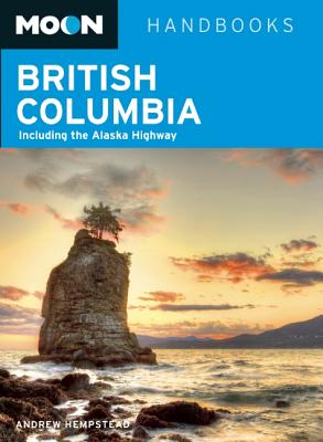 Moon British Columbia: Including the Alaska Highway (Moon Handbooks) Cover Image