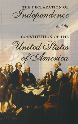 The Declaration of Independence and the Constitution of the United States of America: Including Thomas Jefferson's Virginia Statute on Religious Freed Cover Image