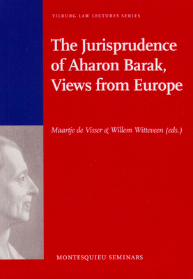 The Jurisprudence of Aharon Barak, Views from Europe  (Tilburg Law Lectures Series - Montesquieu Seminars) Cover Image