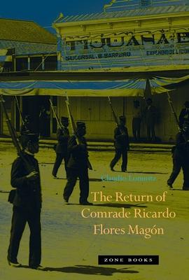 The Return of Comrade Ricardo Flores Magón (Zone Books) Cover Image
