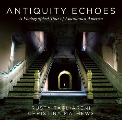 Antiquity Echoes: A Photographed Tour of Abandoned America Cover Image