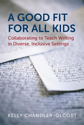 A Good Fit for All Kids: Collaborating to Teach Writing in Diverse, Inclusive Settings Cover Image