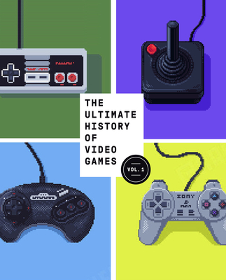The Ultimate History of Video Games: from Pong to Pokemon and beyond...the story behind the craze that touched our lives and changed the world Cover Image