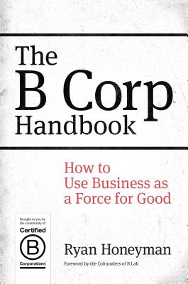 The B Corp Handbook: How to Use Business as a Force for Good Cover Image