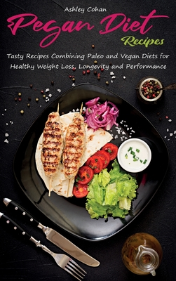 Pegan Diet Recipes: Tasty Recipes Combining Paleo and Vegan Diets for Healthy Weight Loss, Longevity and Performance Cover Image