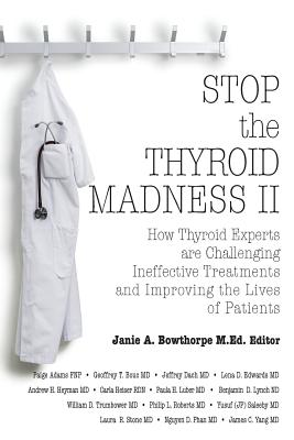 Stop the Thyroid Madness II: How Thyroid Experts Are Challenging Ineffective Treatments and Improving the Lives of Patients Cover Image
