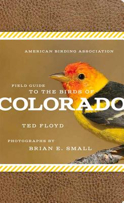 American Birding Association Field Guide to the Birds of Colorado (American Birding Association State Field) Cover Image