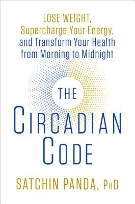 The Circadian Code: Lose Weight, Supercharge Your Energy, and Transform Your Health from Morning to Midnight Cover Image