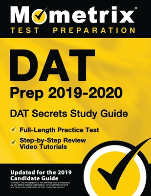 DAT Prep 2019-2020 - DAT Secrets Study Guide, Full-Length Practice Test, Step-By-Step Review Video Tutorials: (updated for the 2019 Candidate Guide) Cover Image