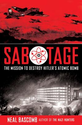 Sabotage: The Mission to Destroy Hitler's Atomic Bomb Young Readers Edition