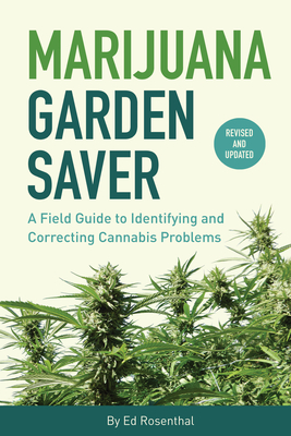 Marijuana Garden Saver: A Field Guide to Identifying and Correcting Cannabis Problems Cover Image