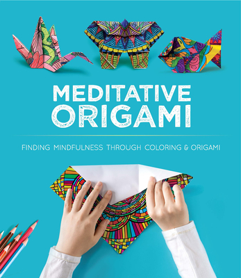 Meditative Origami: Finding Mindfulness Through Coloring and Origami Cover Image