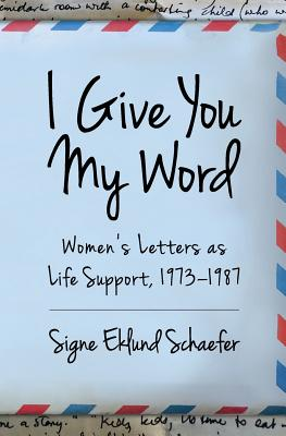 I Give You My Word: Letters as Life Support, 1973 - 1978 Cover Image
