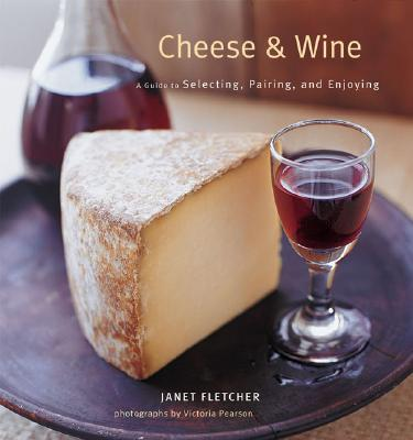 Cheese & Wine: A Guide to Selecting, Pairing, and Enjoying Cover Image