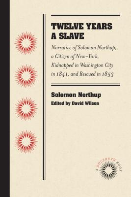 Twelve Years a Slave: Narrative of Solomon Northup, a Citizen of New-York, Kidnapped in Washington City in 1841, and Rescued in 1853 (Docsouth Books) Cover Image