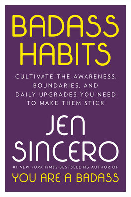 Badass Habits: Cultivate the Awareness, Boundaries, and Daily Upgrades You Need to Make Them Stick Cover Image